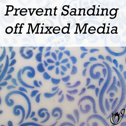 How to Prevent Sanding off Mixed Media